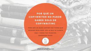 Por qué un copywriter no puede saber solo de copywriting